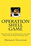 Operation Shell Game Deception and Treachery in the Post-Cold War Nuclear Era N/A 9781484941461 Front Cover