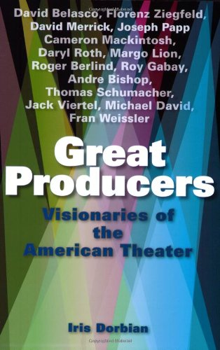 Great Producers Visionaries of American Theater  2008 9781581156461 Front Cover