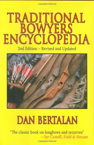 Traditional Bowyers Encyclopedia The Bowhunting and Bowmaking World of the Nation's Top Crafters of Longbows and Recurves 2nd 2007 (Revised) 9781602390461 Front Cover