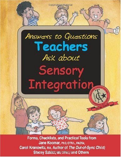Answers to Questions Teachers Ask about Sensory Integration Forms, Checklists, and Practical Tools for Teachers and Parents N/A 9781932565461 Front Cover