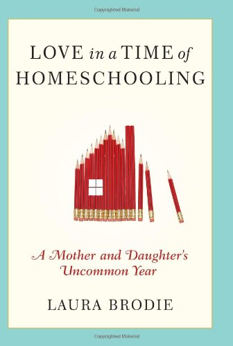 Love in a Time of Homeschooling A Mother and Daughter's Uncommon Year  2010 9780061706462 Front Cover