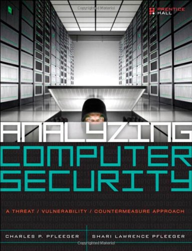 Analyzing Computer Security: a Threat/Vulnerability/Countermeasure Approach   2012 (Revised) 9780132789462 Front Cover