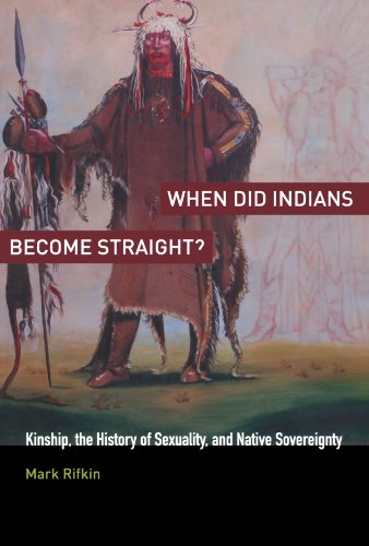 When Did Indians Become Straight? Kinship, the History of Sexuality, and Native Sovereignty  2011 edition cover
