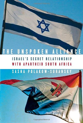 Unspoken Alliance Israel's Secret Relationship with Apartheid South Africa  2010 9780375425462 Front Cover