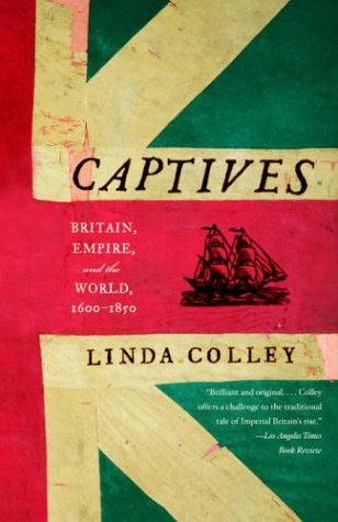 Captives Britain, Empire, and the World, 1600-1850 N/A edition cover