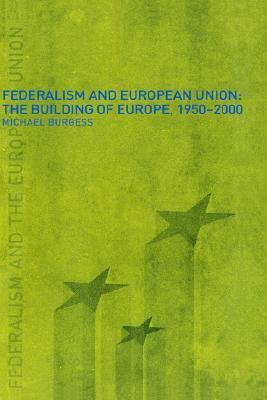 Federalism and European Union The Building of Europe, 1950-2000  2000 edition cover