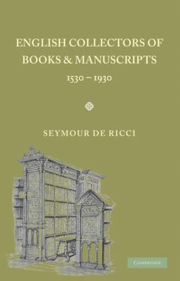English Collectors of Books and Manuscripts, 1530-1930 And Their Marks of Ownership N/A 9780521156462 Front Cover