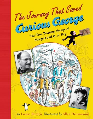 Journey That Saved Curious George The True Wartime Escape of Margret and H. A. Rey  2005 edition cover
