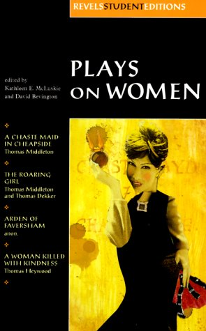 Plays on Women A Chaste Maid in Cheapside -The Roaring Girl - Arden of Faversham - A Woman Killed with Kindness  1999 edition cover