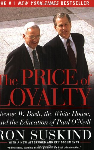 Price of Loyalty George W. Bush, the White House, and the Education of Paul O'Neill  2004 edition cover