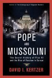 Pope and Mussolini The Secret History of Pius XI and the Rise of Fascism in Europe  2014 edition cover
