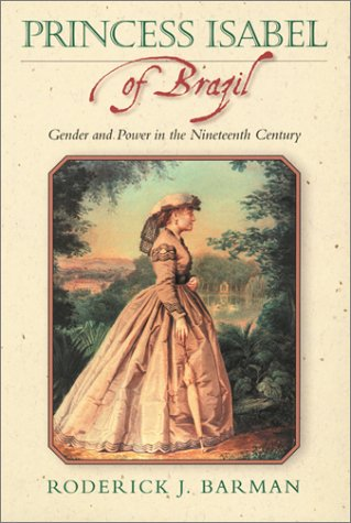 Princess Isabel of Brazil Gender and Power in the Nineteenth Century  2002 edition cover