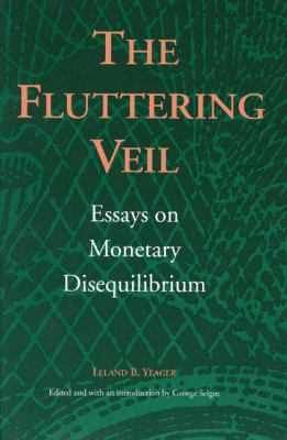 Fluttering Veil Essays on Monetary Disequilibrium  1997 edition cover