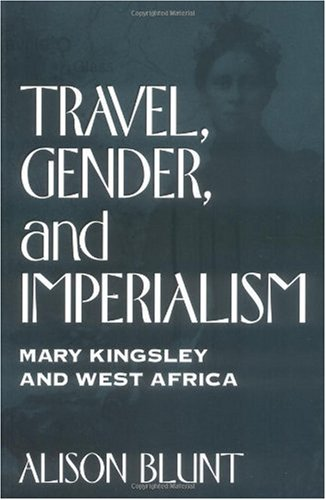 Travel, Gender, and Imperialism Mary Kingsley and West Africa  1994 edition cover