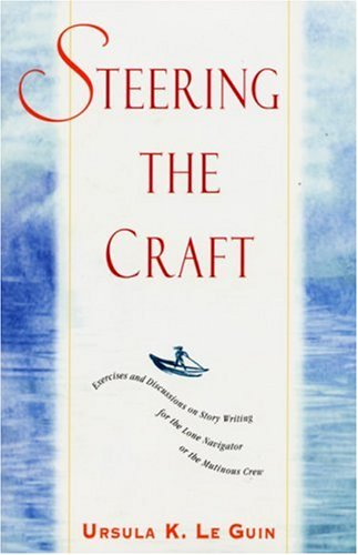 Steering the Craft Exercises and Discussions on Story Writing for the Lone Navigator or the Mutinous Crew  1999 edition cover
