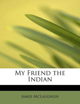 My Friend the Indian  N/A 9781113837462 Front Cover