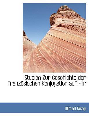 Studien Zur Geschichte der Franz�sischen Konjugation Auf - Ir  N/A 9781116638462 Front Cover