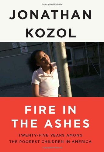 Fire in the Ashes Twenty-Five Years among the Poorest Children in America  2012 edition cover