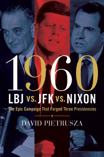 1960--LBJ vs. JFK vs. Nixon The Epic Campaign That Forged Three Presidencies  2008 edition cover