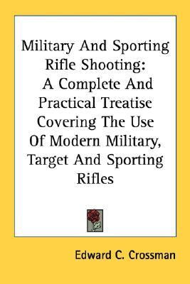 Military and Sporting Rifle Shooting : A Complete and Practical Treatise Covering the Use of Modern Military, Target and Sporting Rifles N/A edition cover