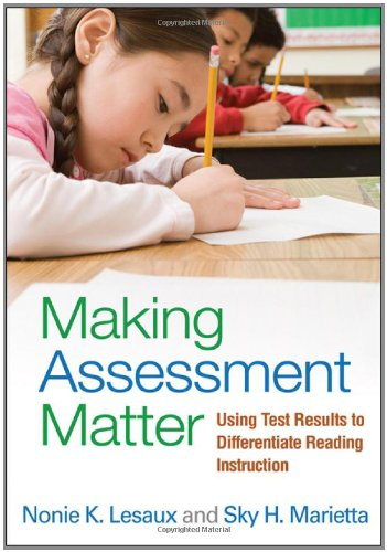 Making Assessment Matter Using Test Results to Differentiate Reading Instruction  2012 edition cover