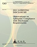 2011 Lobbying Disclosure: Observations on Lobbyists' Compliance with Disclosure Requirements  N/A 9781491296462 Front Cover
