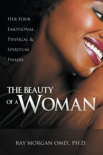 Beauty of a Woman Her Four Emotional, Physical and Spiritual Phases  2013 9781491829462 Front Cover