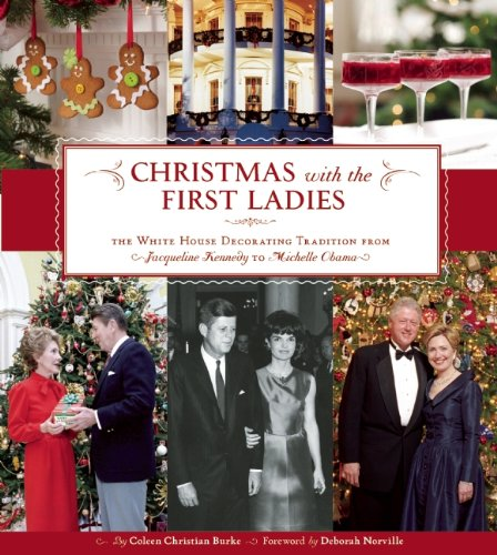 Christmas with the First Ladies The White House Decorating Tradition from Jacqueline Kennedy to Michelle Obama  2011 edition cover