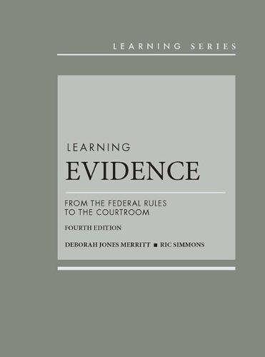 Learning Evidence From the Federal Rules to the Courtroom, 4th - CasebookPlus 4th 2018 9781634606462 Front Cover