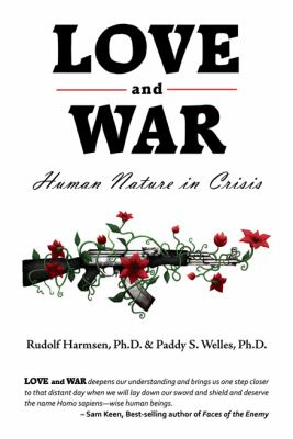 Love and War Human Nature in Crisis  2010 9781934759462 Front Cover