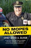 No Mopes Allowed A Small Town Police Chief Rants and Babbles about Hugs and High Fives, Meth Busts, Internet Celebrity, and Other Adventures ...  2013 edition cover
