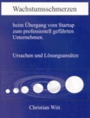 Wachstumsschmerzen beim Übergang vom Startup zum professionell geführten Unternehmen. Ursachen und Lösungsansätze N/A 9783831135462 Front Cover
