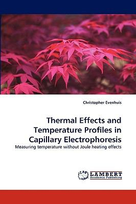 Thermal Effects and Temperature Profiles in Capillary Electrophoresis N/A 9783838334462 Front Cover