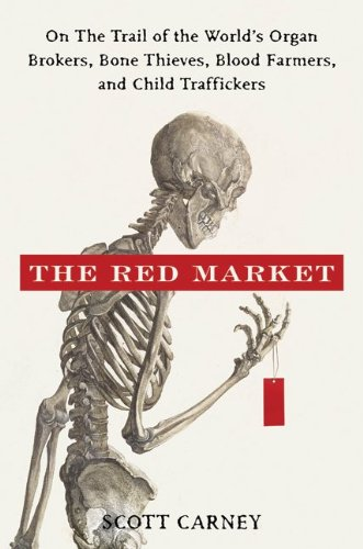 Red Market On the Trail of the World's Organ Brokers, Bone Thieves, Blood Farmers, and Child Traffickers  2011 edition cover