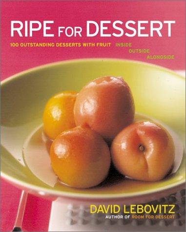 Ripe for Dessert 100 Outstanding Desserts with Fruit--Inside, Outside, Alongside  2003 9780066212463 Front Cover