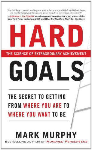 Hard Goals The Secrets to Getting from Where You Are to Where You Want to Be  2011 edition cover
