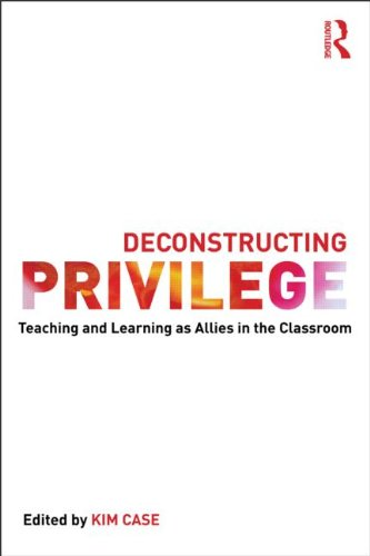 Deconstructing Privilege Teaching and Learning As Allies in the Classroom  2013 edition cover