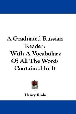 Graduated Russian Reader With A Vocabulary of All the Words Contained in It N/A 9780548327463 Front Cover