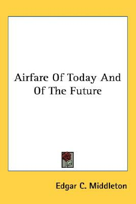 Airfare of Today and of the Future N/A 9780548509463 Front Cover