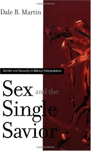 Sex and the Single Savior Gender and Sexuality in Biblical Interpretation  2006 (Annotated) edition cover