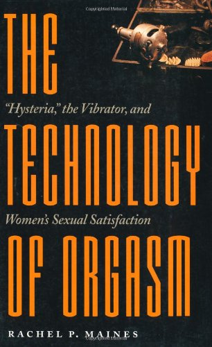 Technology of Orgasm Hysteria, the Vibrator, and Women's Sexual Satisfaction  1999 edition cover