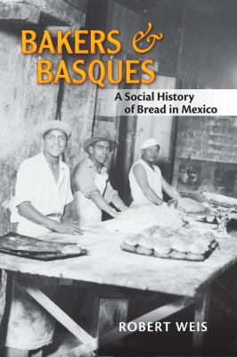 Bakers and Basques A Social History of Bread in Mexico  2012 edition cover
