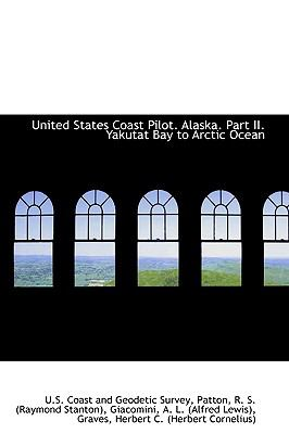 United States Coast Pilot Alaska Part II Yakutat Bay to Arctic Ocean N/A 9781113489463 Front Cover