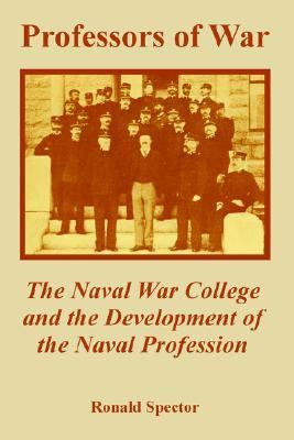 Professors of War The Naval War College and the Development of the Naval Profession N/A edition cover
