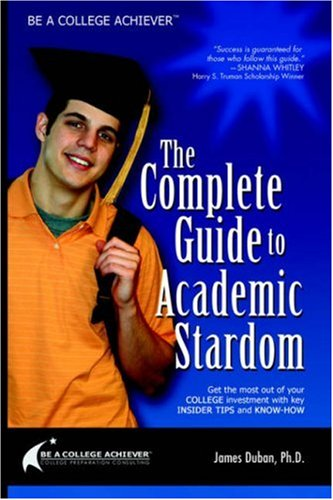 Be a College Achiever The Complete Guide to Academic Stardom  2010 9781412047463 Front Cover