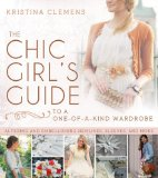The Chic Girl's Guide to a One-of-a-Kind Wardrobe: Altering and Embellishing Sleeves, Hemlines, and More  2013 edition cover