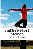 Caitlin's Short Stories  N/A 9781494243463 Front Cover