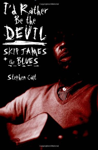 I'd Rather Be the Devil Skip James and the Blues N/A 9781556527463 Front Cover