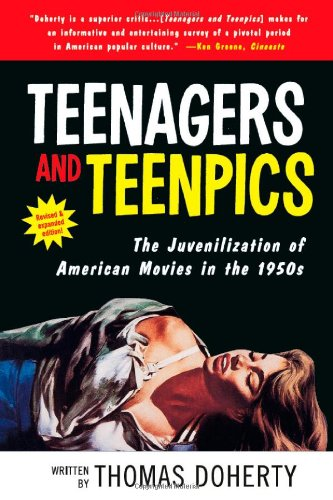 Teenagers and Teenpics The Juvenilization of American Movies in the 1950s 2nd 2002 (Revised) edition cover