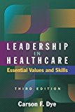 Leadership in Healthcare: Essential Values and Skills  2016 9781567938463 Front Cover